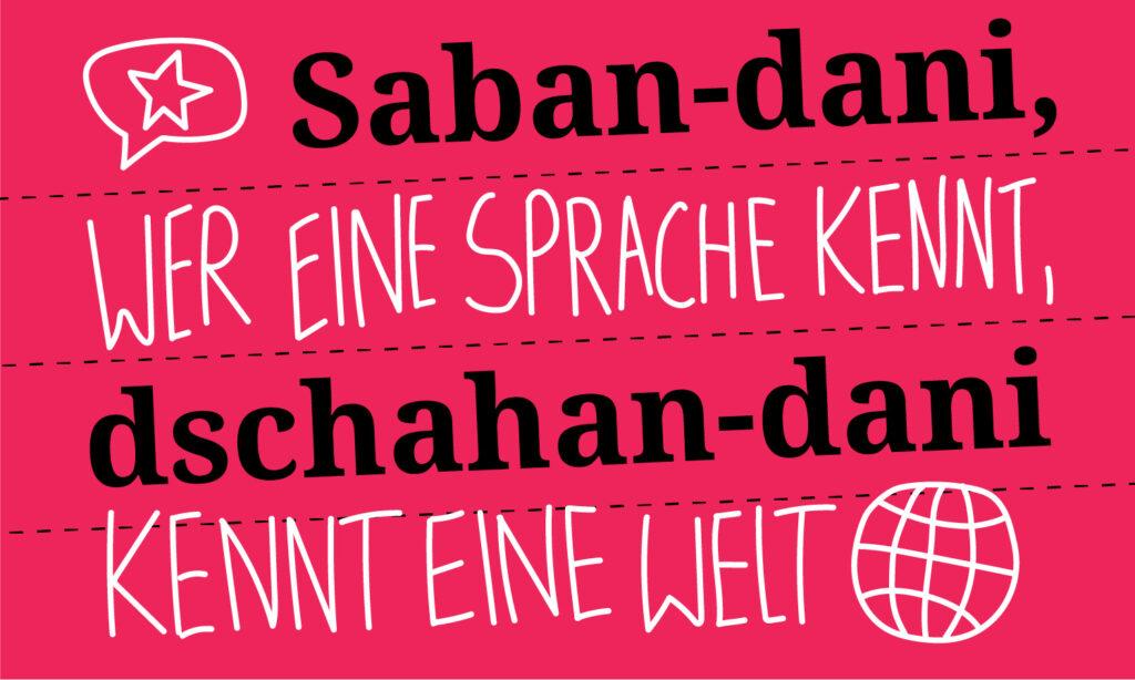 Saban-dani, dschahan-dani. Wer eine Sprache kennt, kennt eine Welt